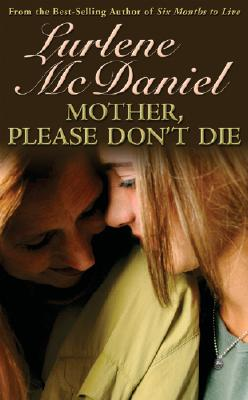 Mother, Please Don't Die By McDaniel, Lurlene